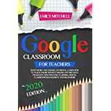 Google Classroom For Teachers: Don't Resist The Change, Go Digital, Learn How To Teach Online Without Making Any Mistakes. Pedagogy, Deep Distance Learning, Digital Classroom Management And Much More