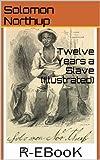 Twelve Years a Slave (Illustrated) (Kindle Edition)