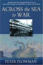 Across the Sea to War: Australia and New Zealand Troop Convoys from 1865 through Two World Wars to Korea and Vietnam