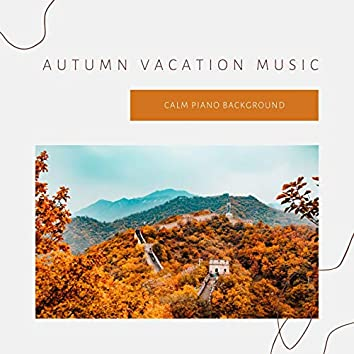 Autumn Vacation Music: Calm Piano Background Songs to Enjoy Falling Leaves