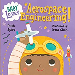 Baby Loves Aerospace Engineering! (Baby Loves Science Book 1) by [Ruth Spiro, Irene Chan]