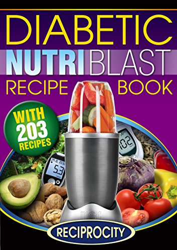 The Diabetic NutriBlast Recipe Book: 203 NutriBullet Recipes for Fighting Diabetes (Low Carb NutriBullet…