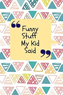 Funny Stuff My Kid Said: Abstract Quote Notebook | Record The Cheeky, Silly, Positive & Shocking Things Your Children Say | Memorable Collection ... | Unforgettable Words (Parenting) (Volume 15)