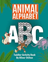 Animal Alphabet Toddler Activity Book: The Perfect Book for Never-Bored Kids. Have Fun Learning ABC with Amazing Numbers, Letters, Shapes, Colors, Animals: Best Activity Workbook for Toddlers and Kids