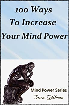 100 Ways To Increase Your Mind Power (Mind Power Series) by [Steve Gillman]