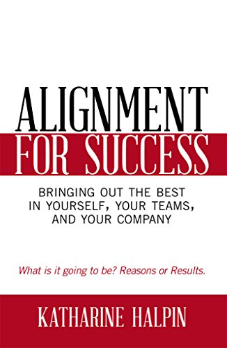 Alignment for Success: Bringing Out the Best in Yourself, Your Teams, and Your Company