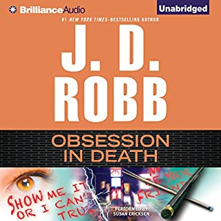 Obsession in Death     In Death, Book 40              By:                                                                                                                                 J. D. Robb                               Narrated by:                                                                                                                                 Susan Ericksen                      Length: 13 hrs and 22 mins     4,476 ratings     Overall 4.7