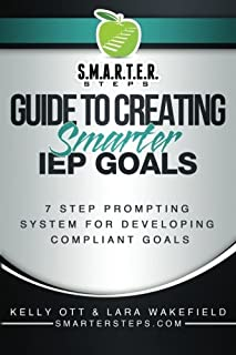 S.M.A.R.T.E.R. STEPS™ GUIDE TO CREATING Smarter IEP GOALS: 7 Step Prompting System for Developing Compliant Goals (Volume 1)