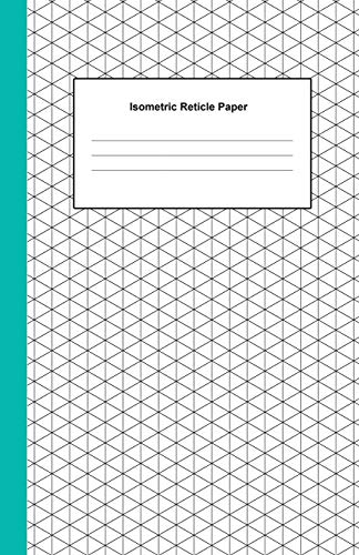 "Isometric Reticle Paper: Grid Graph Paper Drawing 3D Triangular Paper, 0.28 Inch Equilateral Triangle (5.06"" x 7.81"", 100 Pages) Planning 3D Printer ... & Engineer, Composition Technical Sketchbook"