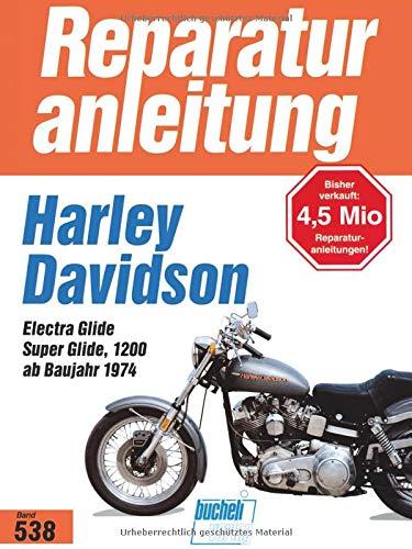 Harley-Davidson Electra Glide / Super Glide 1200: Ab Baujahr 1974 (Reparaturanleitungen)