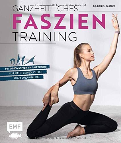 Ganzheitliches Faszientraining: Mit innovativer PNF-Methode: für mehr Beweglichkeit, Kraft und Vitalität