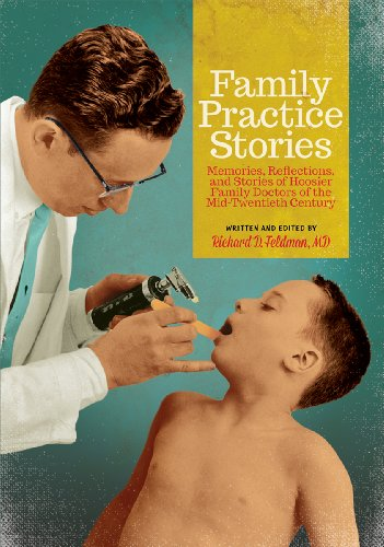 Family Practice Stories: Memories, Reflections, and Stories of Hoosier Family Doctors of the Mid-Twe