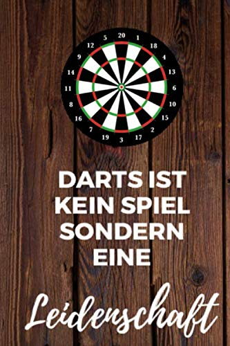 Darts ist kein Spiel sondern eine Leidenschaft: Notizblock Dart: Punkteheft zum ausfüllen mit Legs und Sets   130 Seiten   A5   Punktetabellen für ... Vorlage für über 100 Spiele (Darten, Band 4)