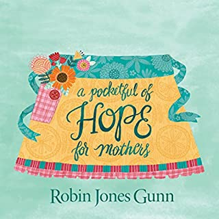A Pocketful of Hope for Mothers                   By:                                                                                                                                 Robin Jones Gunn                               Narrated by:                                                                                                                                 Robin Jones Gunn                      Length: 1 hr and 39 mins     Not rated yet     Overall 0.0