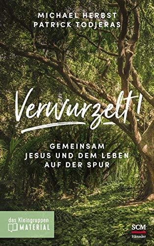 Verwurzelt! - Das Kleingruppenmaterial: Gemeinsam Jesus und dem Leben auf der Spur