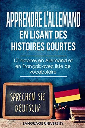 Apprendre l'allemand en lisant des histoires courtes: 10 histoires en Allemand et en Français avec liste de vocabulaire