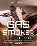 Gas Smoker Cookbook: Ultimate Cookbook for Making Great Barbecue, Complete Guide for Smoking Meat, Fish, Game and Vegetables