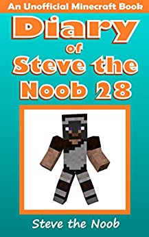 Diary of Steve the Noob 28 (An Unofficial Minecraft Book) (Diary of Steve the Noob Collection) by [Steve the Noob]