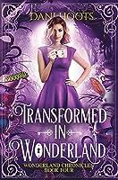 Transformed in Wonderland (Wonderland Chronicles)
