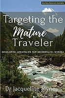 Targeting the Mature Traveler: Developing Strategies for an Emerging Market