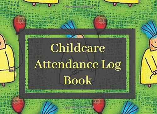 Childcare Attendance Log Book: Ideal Sign In And Out Register Log Book For Childminders Daycares  Babysitters Nannies And Preschool