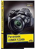 Panasonic Lumix FZ300 - Handbuch: Holen Sie das beste aus Ihrer Kamera