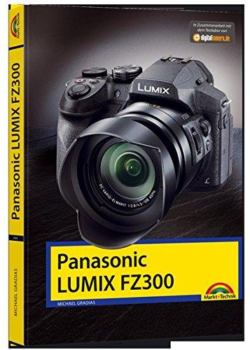 Panasonic Lumix FZ300 - Handbuch -: Holen Sie das beste aus Ihrer Kamera