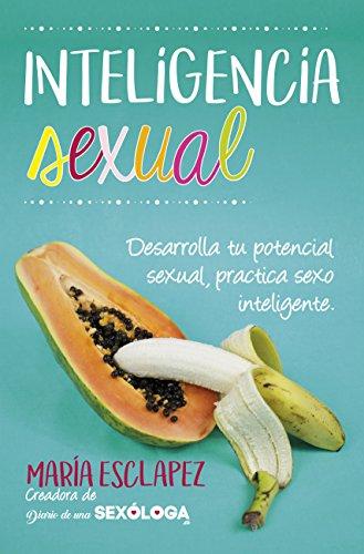 Inteligencia sexual: Practica sexo inteligente. Desarrolla t