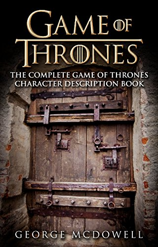 Game Of Thrones: The Complete Game Of Thrones Character Description Guide (A Collection Set For Books 1, 2, 3, 4, 5, and 6) (English Edition)