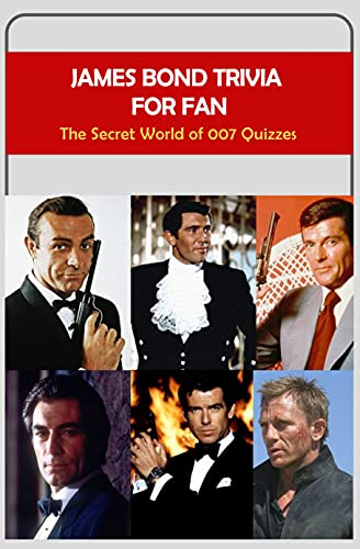 James Bond Trivia for Fans: The Secret World of 007 Quizzes: Test Your Fanhood with James Bond Trivia (English Edition)