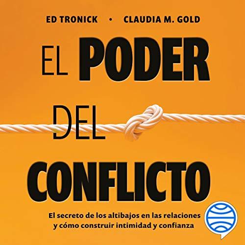 El poder del conflicto: El secreto de los altibajos en las relaciones y cómo construir intimidad y