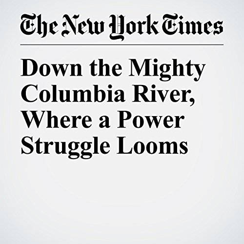 Down the Mighty Columbia River, Where a Power Struggle Looms copertina