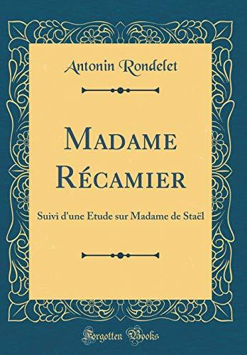 Madame Récamier: Suivi d'une Étude sur Madame de Staël (Classic Reprint)