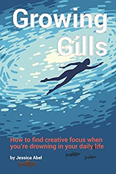 Growing Gills: How to Find Creative Focus When You're Drowning in Your Daily Life (English Edition) por [Jessica Abel]