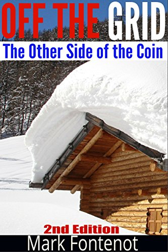 Off The Grid: The Other Side of The Coin (2nd Edition) (green energy, crops, planting, homesteading, wind energy, livestock, farming) by [Mark Fontenot]