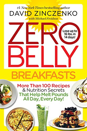 Zero Belly Breakfasts: More Than 100 Recipes &Amp; Nutrition Secrets That Help Melt Pounds All Day, Every Day!