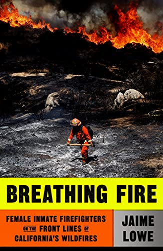 Breathing Fire: Female Inmate Firefighters on the Front Lines of...