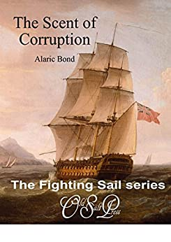 The Scent of Corruption (The Fighting Sail Series Book 7) by [Alaric Bond]