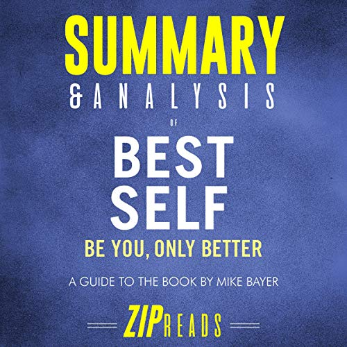 Summary & Analysis of Best Self: Be You, Only Better | A Guide to the Book by Mike Bayer                   By:                                                                                                                                 ZIP Reads                               Narrated by:                                                                                                                                 Melissa Sheldon                      Length: 49 mins     Not rated yet     Overall 0.0