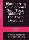 Blackberries of Solomon's Seal: Toxic Riddle for the Toxic Detective: An Indian Society of Toxicology Initiative (Toxic Riddles for the Toxic Detectives Book 25) (English Edition)