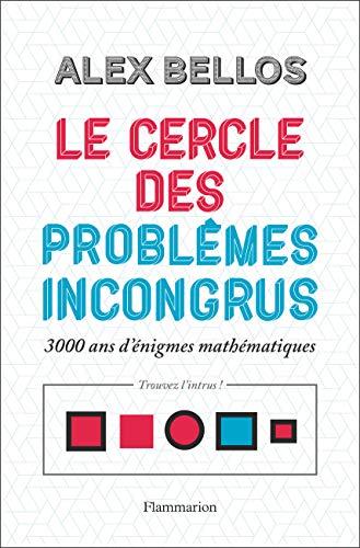 Le cercle des problèmes incongrus 3000 ans d'énigmes mathématiques