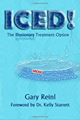 ICED! The Illusionary Treatment Option: Learn the Fascinating Story, Scientific Breakdown, Alternative, & How To Lead Others Out Of The Ice Age Paperback