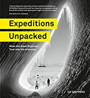 Expeditions Unpacked: What the Great Explorers Took into the Unknown