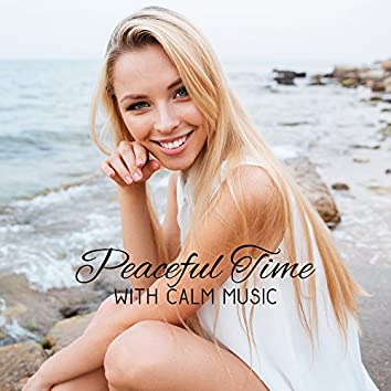 Peaceful Time with Calm Music – Relaxing Melodies, New Age Sounds, Mind & Body Rest, Relieve Stress