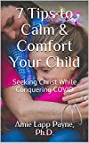 7 Tips to Calm & Comfort Your Ch...