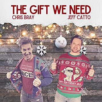 The Gift We Need (feat. Jeff Catto)