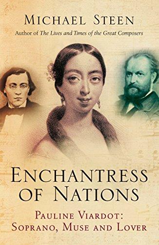The Enchantress of Nations: Pauline Viardot: Soprano, Muse and Lover