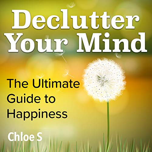 Declutter Your Mind: The Ultimate Guide to Happiness audiobook cover art