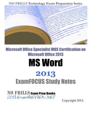 Microsoft Office Specialist MOS Certification on Microsoft Office 2013 MS Word 2013 ExamFOCUS Study Notes
