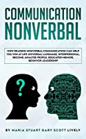 Nonverbal Communication: How Reading Nonverbal Communication Can Help You Win at Life Universal Language, interpersonal, Become, Analyze People, educated memoir, behavior leadership